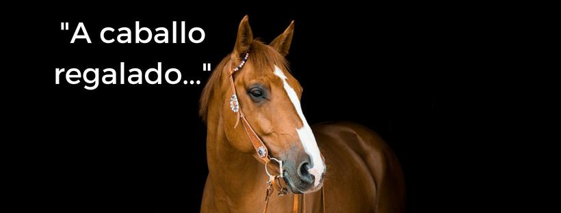 A caballo regalado